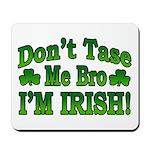 Don't Tase Me Bro I'm Irish Mousepad