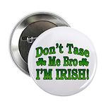 Don't Tase Me Bro I'm Irish 2.25