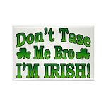 Don't Tase Me Bro I'm Irish Rectangle Magnet (10 p