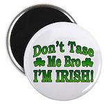 Don't Tase Me Bro I'm Irish Magnet