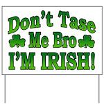 Don't Tase Me Bro I'm Irish Yard Sign