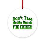 Don't Tase Me Bro I'm Irish Ornament (Round)