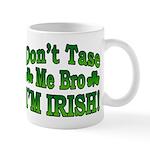 Don't Tase Me Bro I'm Irish Mug