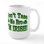 Don't Tase Me Bro I'm Irish Large Mug