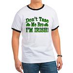 Don't Tase Me Bro I'm Irish Ringer T
