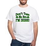 Don't Tase Me Bro I'm Irish White T-Shirt