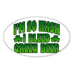 I'm So Irish I Bleed Green Beer Oval Sticker