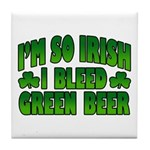 I'm So Irish I Bleed Green Beer Tile Coaster