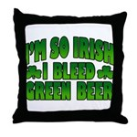 I'm So Irish I Bleed Green Beer Throw Pillow