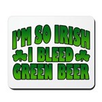 I'm So Irish I Bleed Green Beer Mousepad