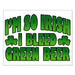 I'm So Irish I Bleed Green Beer Small Poster