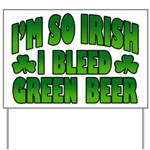 I'm So Irish I Bleed Green Beer Yard Sign