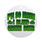 I'm So Irish I Bleed Green Beer Ornament (Round)
