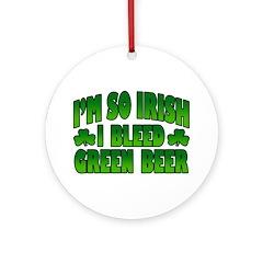 I'm So Irish I Bleed Green Beer Ornament (Round)