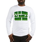 I'm So Irish I Bleed Green Beer Long Sleeve T-Shir
