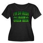 I'm So Irish I Bleed Green Beer Women's Plus Size
