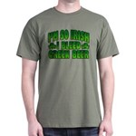 I'm So Irish I Bleed Green Beer Dark T-Shirt