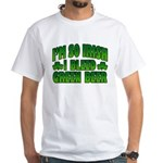 I'm So Irish I Bleed Green Beer White T-Shirt