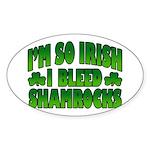 I'm So Irish I Bleed Shamrocks Oval Sticker