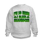 I'm So Irish I Bleed Shamrocks Kids Sweatshirt