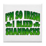 I'm So Irish I Bleed Shamrocks Tile Coaster