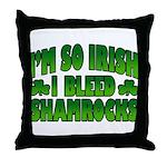 I'm So Irish I Bleed Shamrocks Throw Pillow