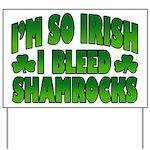 I'm So Irish I Bleed Shamrocks Yard Sign