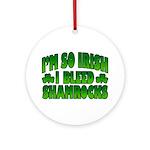 I'm So Irish I Bleed Shamrocks Ornament (Round)