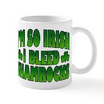 I'm So Irish I Bleed Shamrocks Mug