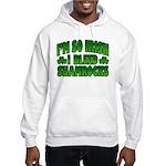 I'm So Irish I Bleed Shamrocks Hooded Sweatshirt