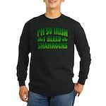 I'm So Irish I Bleed Shamrocks Long Sleeve Dark T-