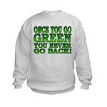 Once You go Green You Never Go Back Kids Sweatshir