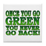 Once You go Green You Never Go Back Tile Coaster
