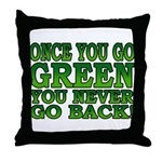 Once You go Green You Never Go Back Throw Pillow