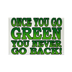 Once You go Green You Never Go Back Rectangle Magn
