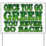 Once You go Green You Never Go Back Yard Sign