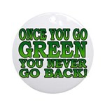 Once You go Green You Never Go Back Ornament (Roun