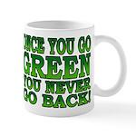Once You go Green You Never Go Back Mug