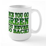 Once You go Green You Never Go Back Large Mug