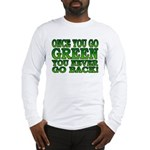 Once You go Green You Never Go Back Long Sleeve T-