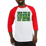 Once You go Green You Never Go Back Baseball Jerse