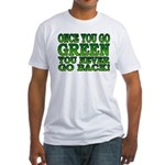 Once You go Green You Never Go Back Fitted T-Shirt