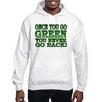 Once You go Green You Never Go Back Hooded Sweatsh