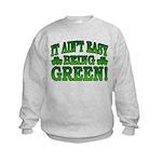 It Ain't Easy being Green Kids Sweatshirt