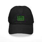 It Ain't Easy being Green Black Cap