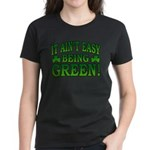 It Ain't Easy being Green Women's Dark T-Shirt