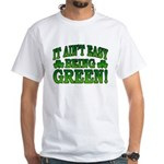 It Ain't Easy being Green White T-Shirt