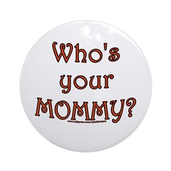 Who's your Mommy Ornament (Round)