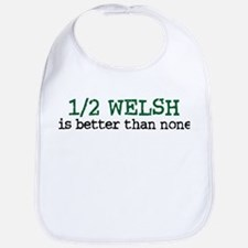 Half Welsh Is Better Than None Bib