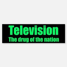Television; Drug of the Nation! Bumper Bumper Bumper Sticker